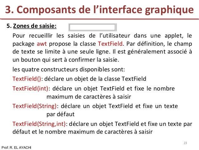 5. Zones de saisie: Pour recueillir les saisies de l'utilisateur dans une applet, le package awt propose la classe TextFie...