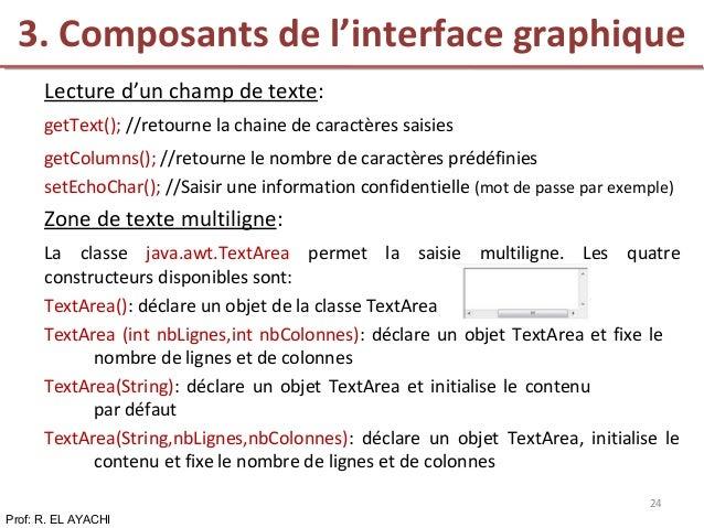 Lecture d'un champ de texte: getText(); //retourne la chaine de caractères saisies getColumns(); //retourne le nombre de c...