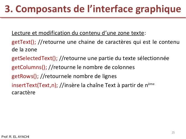 Lecture et modification du contenu d'une zone texte: getText(); //retourne une chaine de caractères qui est le contenu de ...