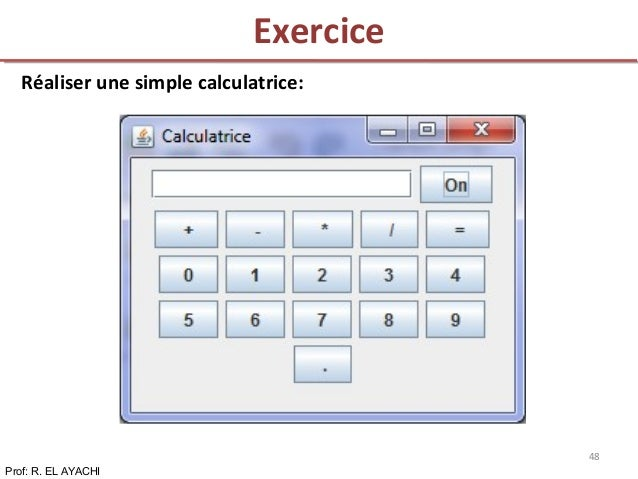 Réaliser une simple calculatrice: Exercice Prof: R. EL AYACHI 48