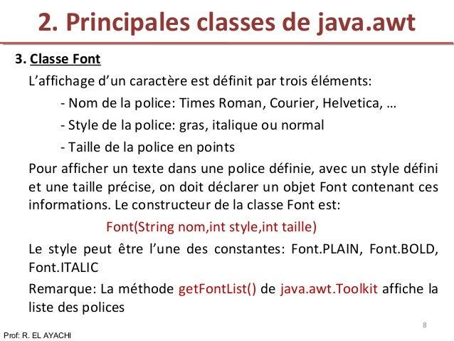 3. Classe Font L'affichage d'un caractère est définit par trois éléments: - Nom de la police: Times Roman, Courier, Helvet...