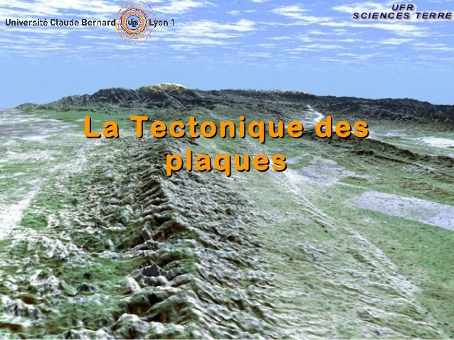 La Tectonique des pla ques