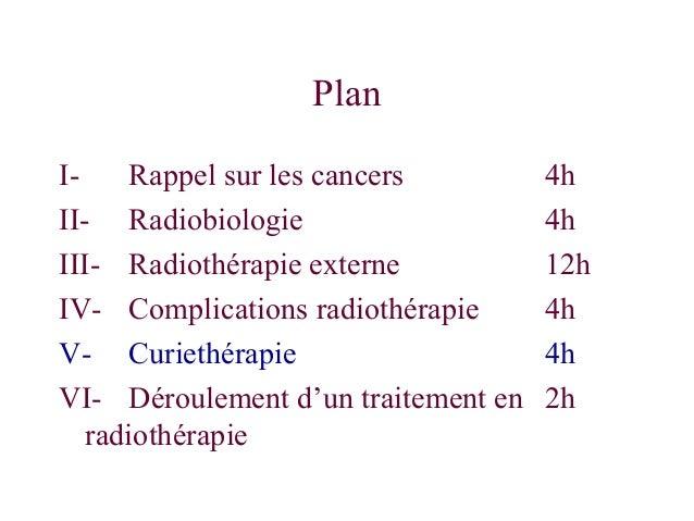 Plan I- Rappel sur les cancers 4h II- Radiobiologie 4h III- Radiothérapie externe 12h IV- Complications radiothérapie 4h V...