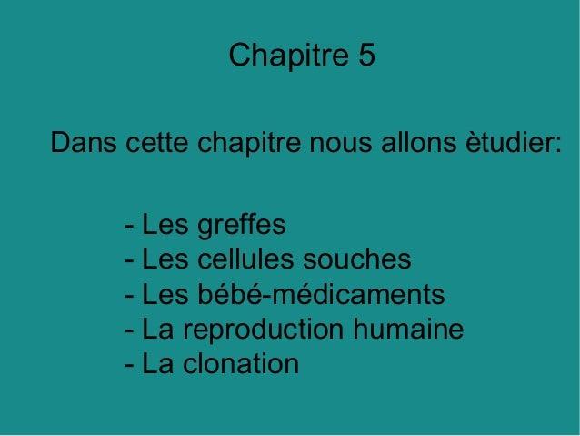 Chapitre 5 Dans cette chapitre nous allons ètudier: - Les greffes - Les cellules souches - Les bébé-médicaments - La repro...