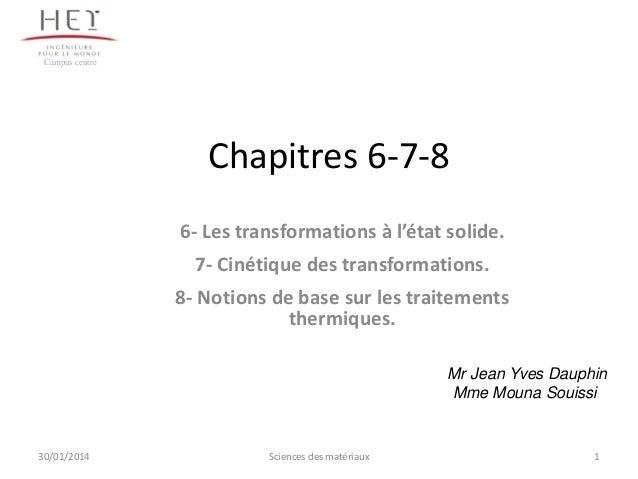 Campus centre  Chapitres 6-7-8 6- Les transformations à l'état solide. 7- Cinétique des transformations. 8- Notions de bas...