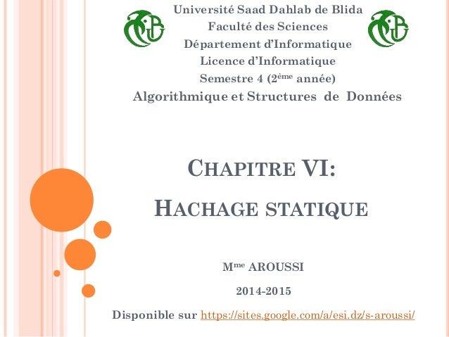 CHAPITRE VI: HACHAGE STATIQUE Université Saad Dahlab de Blida Faculté des Sciences Département d'Informatique Licence d'In...