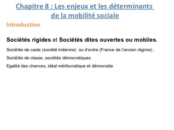 Chapitre 8 : Les enjeux et les déterminants               de la mobilité socialeIntroductionSociétés rigides et Sociétés d...
