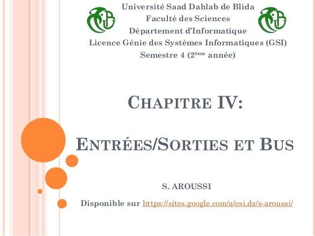 CHAPITRE IV: ENTRÉES/SORTIES ET BUS Université Saad Dahlab de Blida Faculté des Sciences Département d'Informatique Licenc...