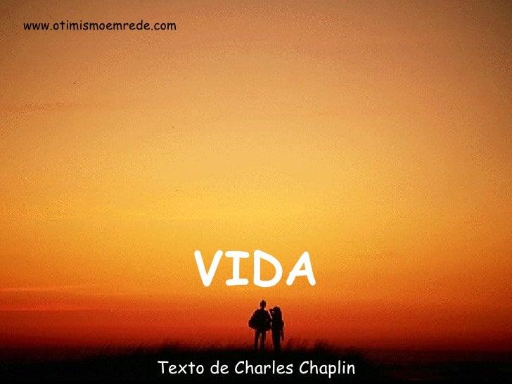 VIDA Texto de Charles Chaplin www.otimismoemrede.com
