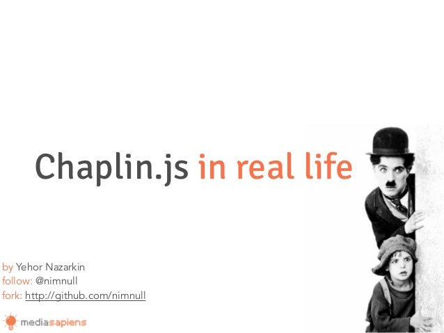 Chaplin.js in real lifeby Yehor Nazarkinfollow: @nimnullfork: http://github.com/nimnull