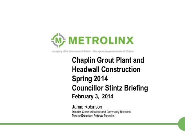 Chaplin Grout Plant and Headwall Construction Spring 2014 Councillor Stintz Briefing February 3, 2014 Jamie Robinson Direc...