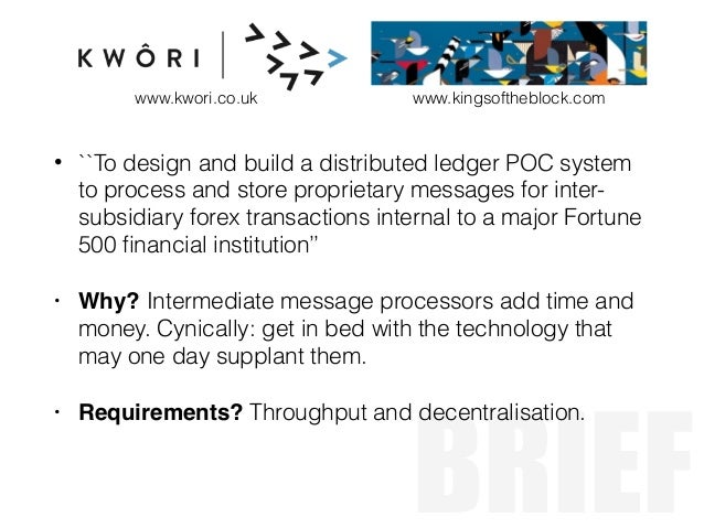 BRIEF • ``To design and build a distributed ledger POC system to process and store proprietary messages for inter- subsidi...
