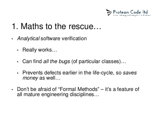 1. Maths to the rescue… • Analytical software verification • Really works… • Can find all the bugs (of particular classes)...