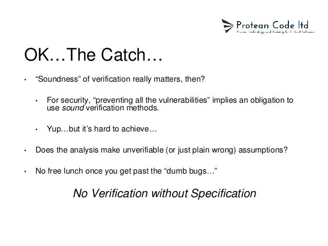 """OK…The Catch… • """"Soundness"""" of verification really matters, then? • For security, """"preventing all the vulnerabilities"""" imp..."""