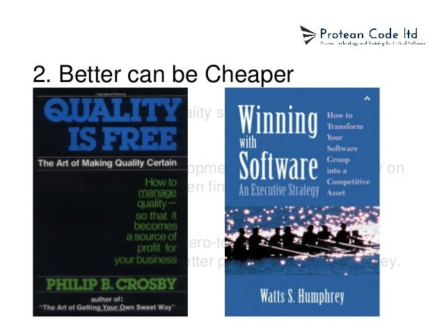 2. Better can be Cheaper • Myth: really high-quality software must be really expensive. • Most software development spends...