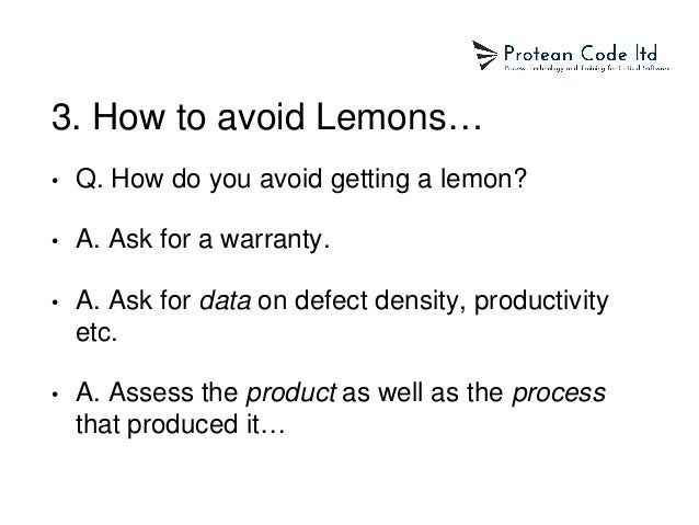3. How to avoid Lemons… • Q. How do you avoid getting a lemon? • A. Ask for a warranty. • A. Ask for data on defect densit...