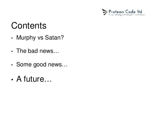 Contents • Murphy vs Satan? • The bad news… • Some good news… • A future…