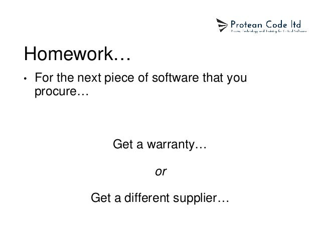 Homework… • For the next piece of software that you procure… Get a warranty… or Get a different supplier…