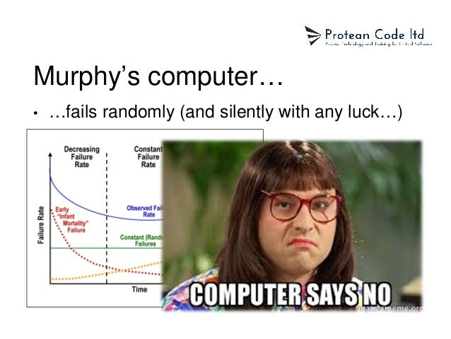 Murphy's computer… • …fails randomly (and silently with any luck…)