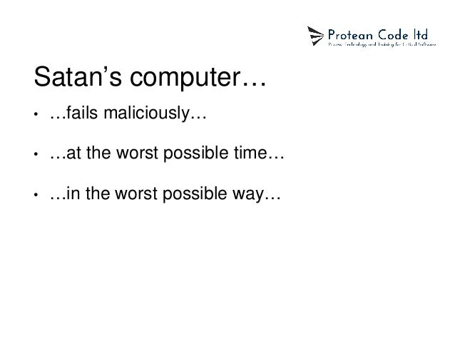 Satan's computer… • …fails maliciously… • …at the worst possible time… • …in the worst possible way…