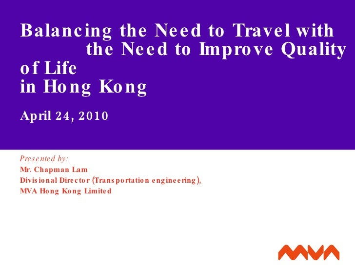 Balancing the Need to Travel with  the Need to Improve Quality of Life  in Hong Kong April 24, 2010 Presented by: Mr. Chap...