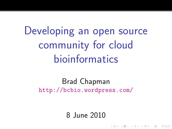 Developing an open source   community for cloud       bioinformatics         Brad Chapman   http://bcbio.wordpress.com/   ...