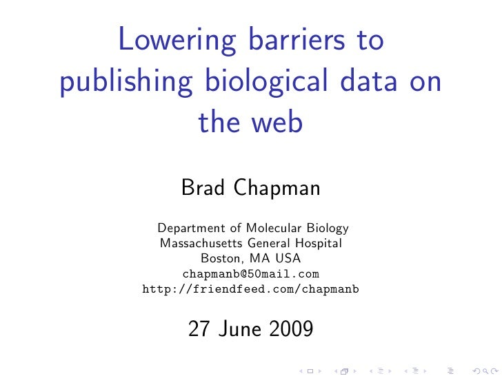 Lowering barriers to publishing biological data on           the web            Brad Chapman         Department of Molecul...