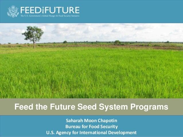 Feed the Future Seed System Programs Saharah Moon Chapotin Bureau for Food Security U.S. Agency for International Developm...