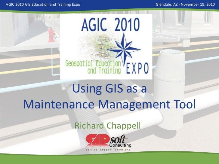 AGIC 2010 GIS Education and Training Expo               Glendale, AZ - November 19, 2010                Using GIS as a    ...