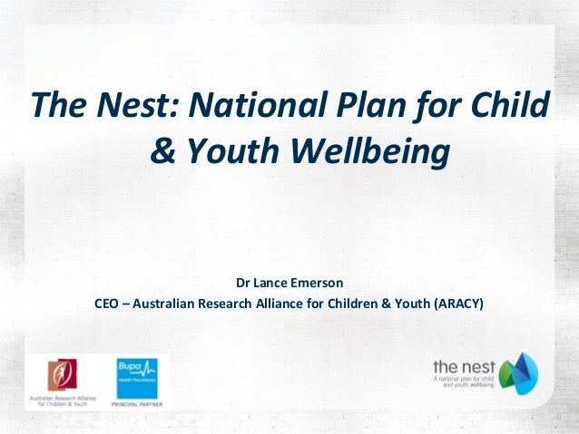 The Nest: National Plan for Child       & Youth Wellbeing                          Dr Lance Emerson    CEO – Australian Re...