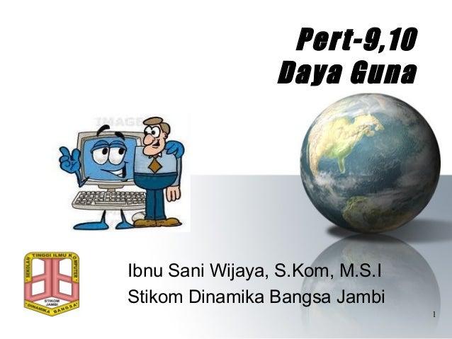 Pert-9,10                 Daya GunaIbnu Sani Wijaya, S.Kom, M.S.IStikom Dinamika Bangsa Jambi                             ...