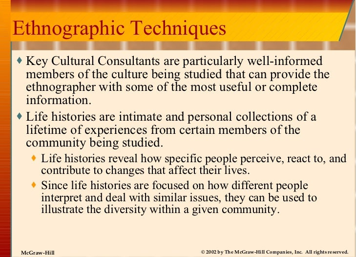 Ethnographic Techniques <ul><li>Key Cultural Consultants are particularly well-informed members of the culture being studi...