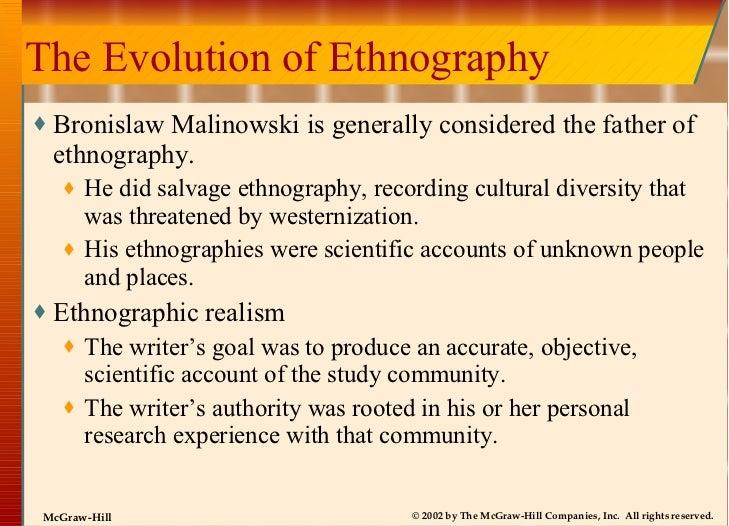 The Evolution of Ethnography <ul><li>Bronislaw Malinowski is generally considered the father of ethnography. </li></ul><ul...