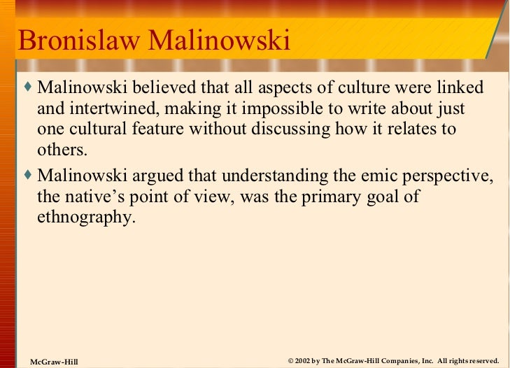 malinowski anthropological research and functioalism In malinowski's theory of functionalism a member of the cambridge university expediation to torres straits in 1898 that first introduced structured field research techniques to british anthropology, his influence further encouraged an interest in social anthropology.