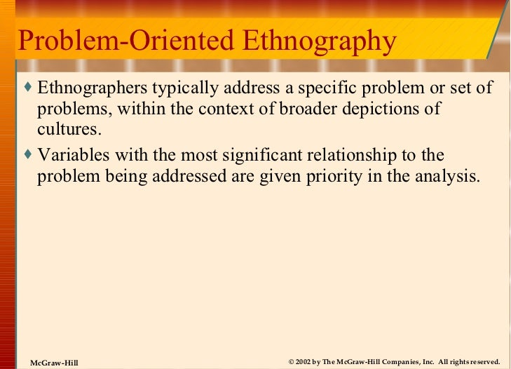 Problem-Oriented Ethnography <ul><li>Ethnographers typically address a specific problem or set of problems, within the con...