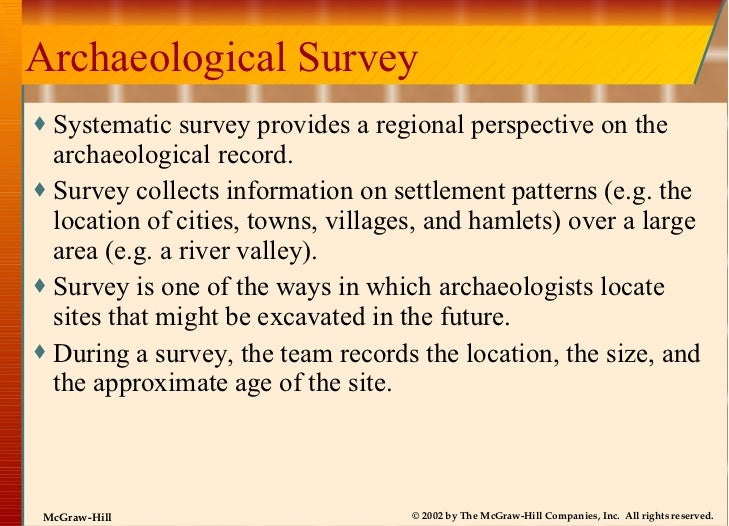 Archaeological Survey <ul><li>Systematic survey provides a regional perspective on the archaeological record. </li></ul><u...