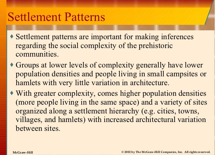 Settlement Patterns <ul><li>Settlement patterns are important for making inferences regarding the social complexity of the...