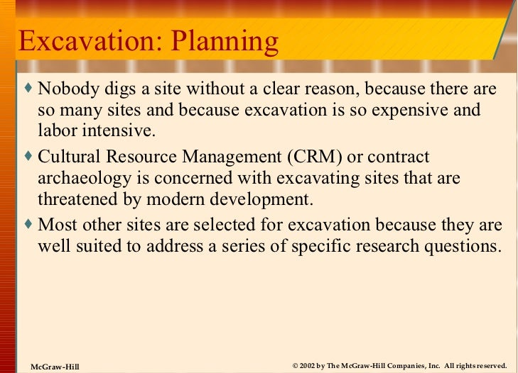 Excavation: Planning <ul><li>Nobody digs a site without a clear reason, because there are so many sites and because excava...