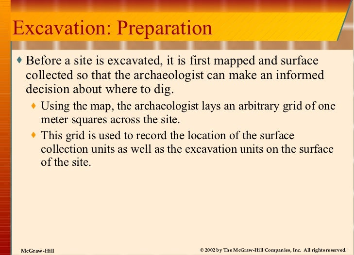 Excavation: Preparation <ul><li>Before a site is excavated, it is first mapped and surface collected so that the archaeolo...