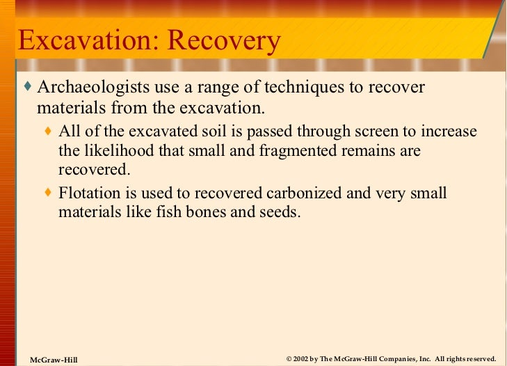 Excavation: Recovery <ul><li>Archaeologists use a range of techniques to recover materials from the excavation. </li></ul>...