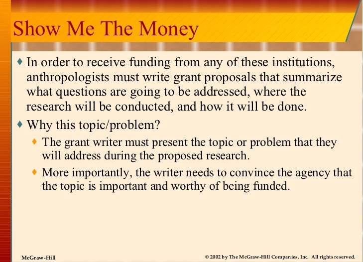 Show Me The Money <ul><li>In order to receive funding from any of these institutions, anthropologists must write grant pro...