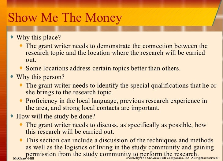 Show Me The Money <ul><li>Why this place? </li></ul><ul><ul><li>The grant writer needs to demonstrate the connection betwe...