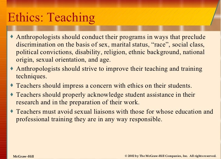 Ethics: Teaching <ul><li>Anthropologists should conduct their programs in ways that preclude discrimination on the basis o...