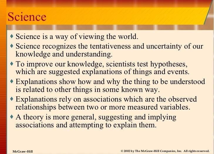 Science <ul><li>Science is a way of viewing the world. </li></ul><ul><li>Science recognizes the tentativeness and uncertai...