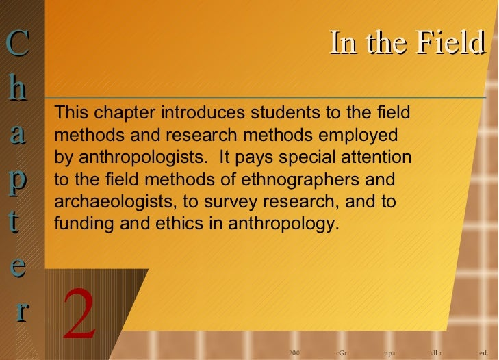In the Field C  h  a  p  t  e  r 2 This chapter introduces students to the field methods and research methods employed by ...