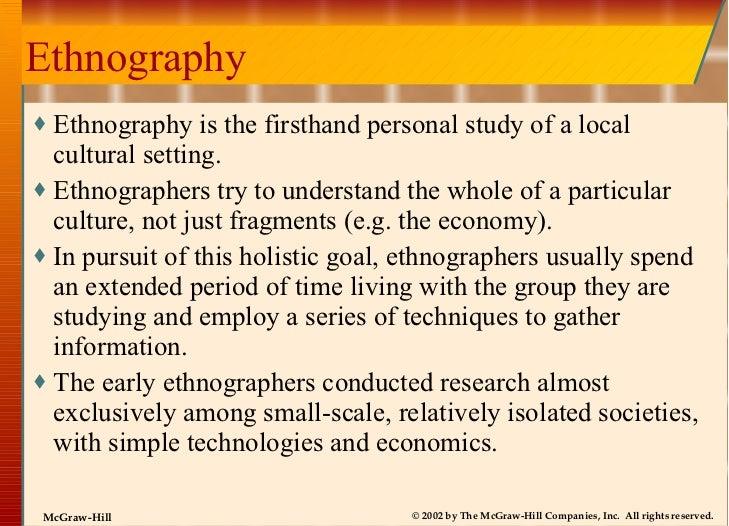 Ethnography <ul><li>Ethnography is the firsthand personal study of a local cultural setting. </li></ul><ul><li>Ethnographe...