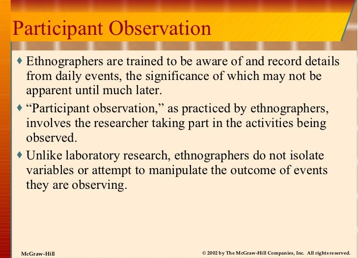 Participant Observation <ul><li>Ethnographers are trained to be aware of and record details from daily events, the signifi...