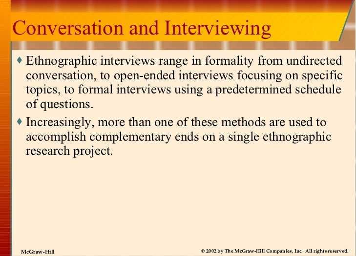 Conversation and Interviewing <ul><li>Ethnographic interviews range in formality from undirected conversation, to open-end...