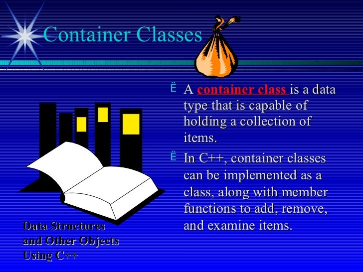 <ul><li>A  container class  is a data type that is capable of holding a collection of items. </li></ul><ul><li>In C++, con...