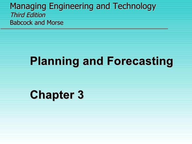 Managing Engineering and Technology   Third Edition Babcock and Morse <ul><li>Planning and Forecasting </li></ul><ul><li>C...